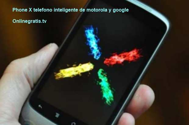 Phone X motorola y google